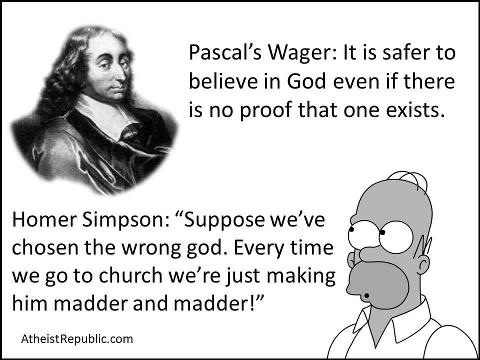 Pascal's Wager is a dangerous ideology.
