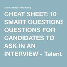 CHEAT SHEET: 10 SMART QUESTIONS FOR CANDIDATES TO ASK IN AN INTERVIEW - Talent and Recruitment Blog