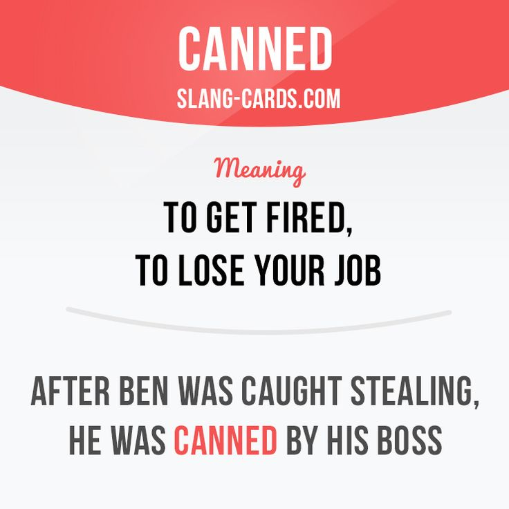 """Canned"" means to get fired, to lose your job.  Example: After Ben was caught stealing, he was canned by his boss.  #slang #englishslang #saying #sayings #phrase #phrases #expression #expressions #english #englishlanguage #learnenglish #studyenglish #language #vocabulary #dictionary #efl #esl #tesl #tefl #toefl #ielts #toeic #englishlearning #vocab #canned #job #fired"