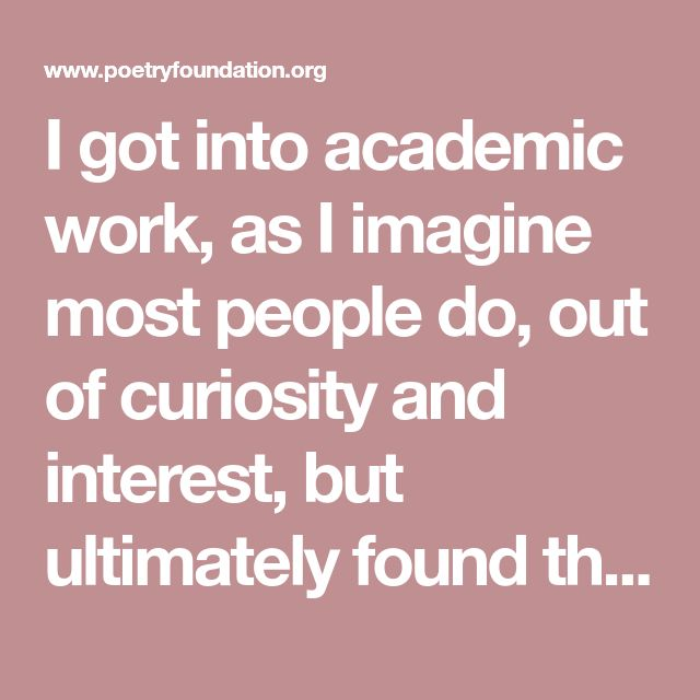 I got into academic work, as I imagine most people do, out of curiosity and interest, but ultimately found the process of writing a dissertation to have a dampening effect on my curiosity about art and, really, pretty much everything.