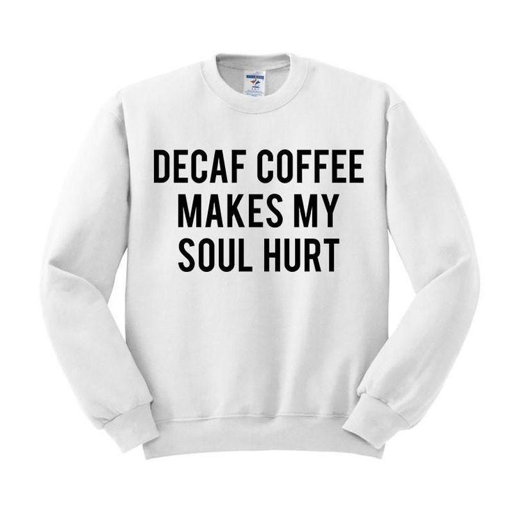 Decaf Coffee Makes My Soul Hurt Crewneck Sweatshirt