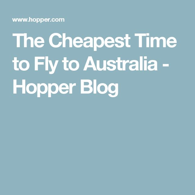 The Cheapest Time to Fly to Australia - Hopper Blog