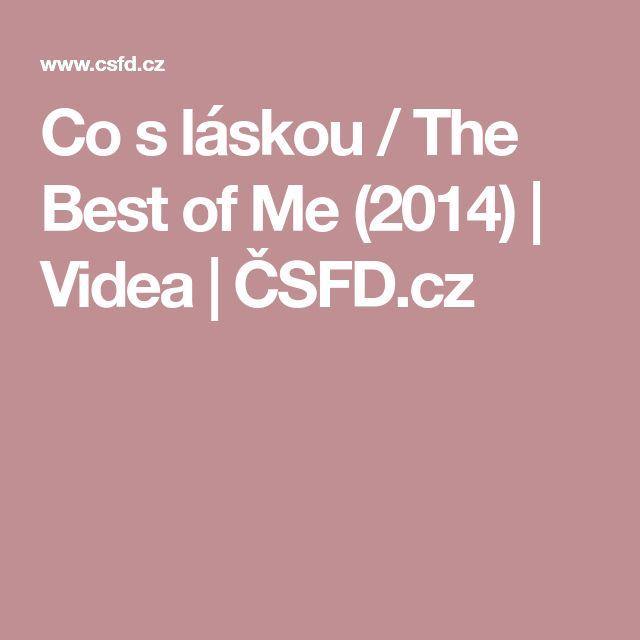 Co s láskou / The Best of Me (2014)   Videa   ČSFD.cz