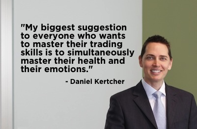 """""""My biggest suggestion to everyone who wants to master their trading skills is to simultaneously master their health and their emotions."""" - Daniel Kertcher #quote"""