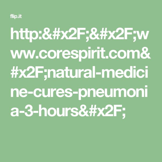 http://www.corespirit.com/natural-medicine-cures-pneumonia-3-hours/