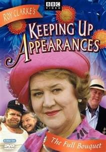 Keeping Up Appearances. One of my favorite British comedies.