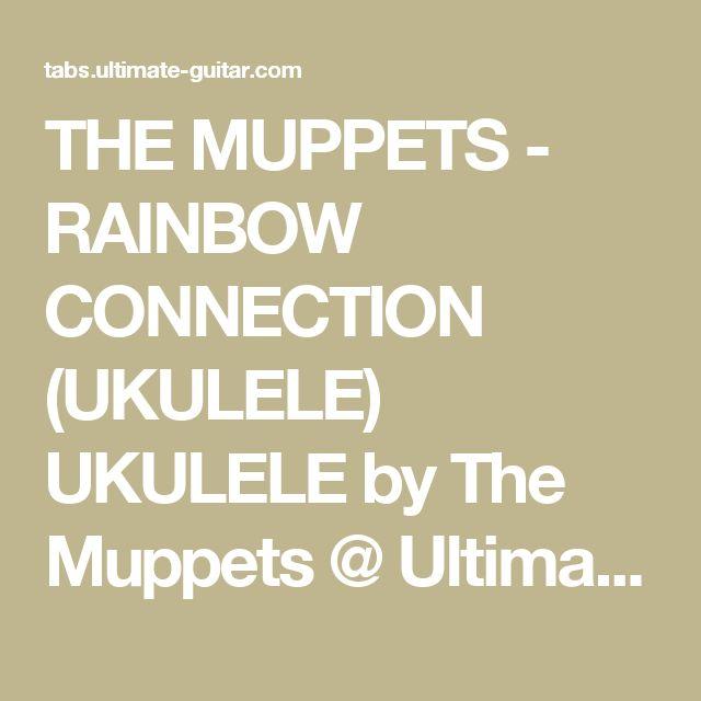 THE MUPPETS - RAINBOW CONNECTION (UKULELE) UKULELE by The Muppets @ Ultimate-Guitar.Com