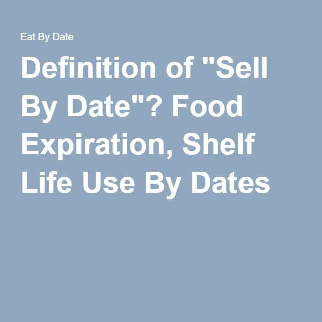 """Definition of """"Sell By Date""""? Food Expiration, Shelf Life Use By Dates"""