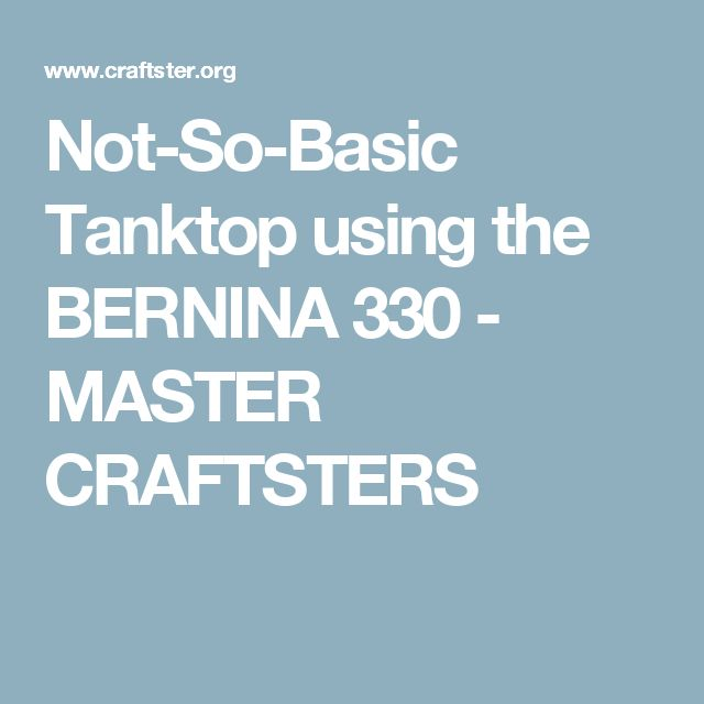 Not-So-Basic Tanktop using the BERNINA 330 - MASTER CRAFTSTERS
