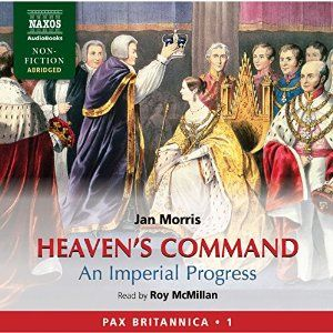 Heaven's Command: An Imperial Progress - Pax Britannica, Volume 1 | [Jan Morris]