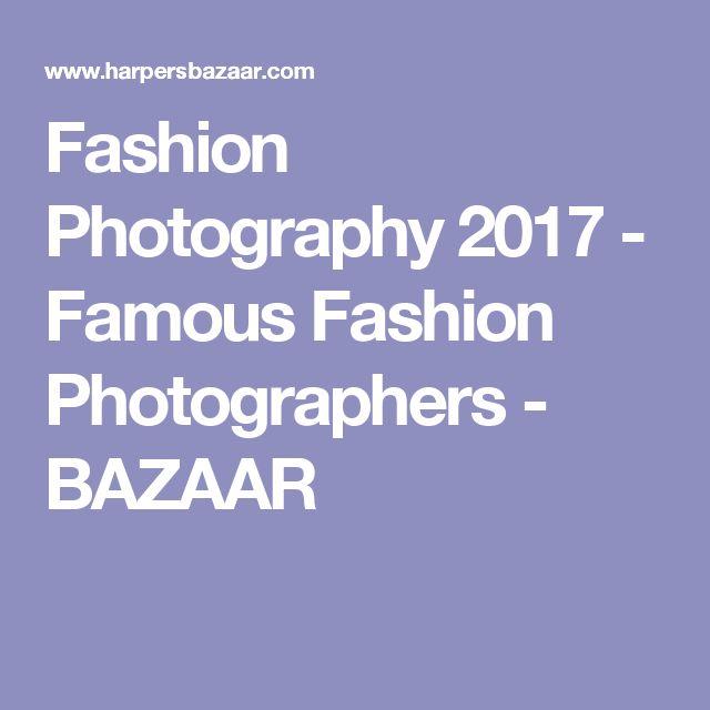Fashion Photography 2017 - Famous Fashion Photographers - BAZAAR