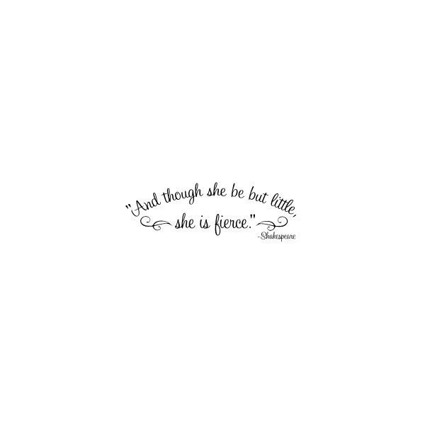 And though she be but little, she is fierce Tattoo. i've wanted this tattoo forever. i love how its written