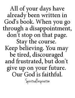 God has a plan. Don't ever stop believing! Have faith, trust in God and believe all things are possible