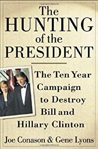 The Hunting of the President: The Ten-Year Campaign to Destroy Bill and Hillary Clinton book by Joe Conason