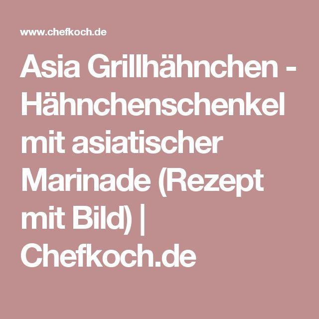 Asia Grillhähnchen - Hähnchenschenkel mit asiatischer Marinade (Rezept mit Bild) | Chefkoch.de