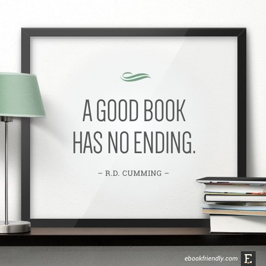 A good book has no ending. –R.D. Cumming #book #quote