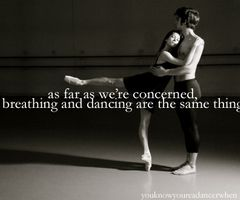 as far as we're concerned, breathing and dancing are the same thing