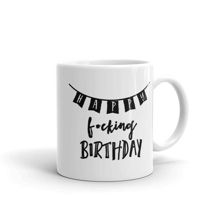 Happy F*cking Birthday Mug | Mature | Snarky Birthday | Coffee Lover Gift | Statement Mug | Happy Fucking Birthday by HipQuips on Etsy https://hipquips.etsy.com