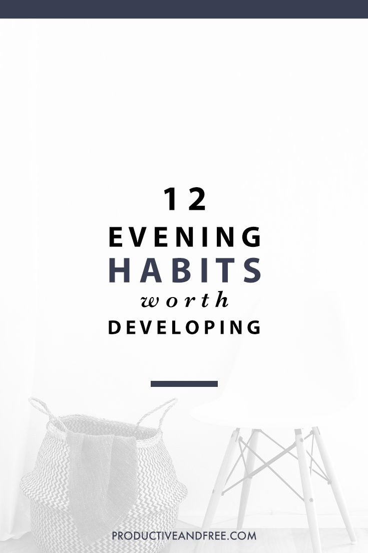 Truly successful people know that what you do at night matters just as much  as your activities in the morning. Here are 12 evening habits worth  developing.