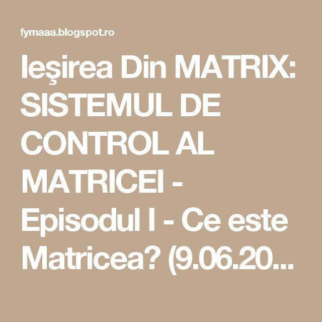 Ieşirea Din MATRIX: SISTEMUL DE CONTROL AL MATRICEI - Episodul I - Ce este Matricea? (9.06.2014)