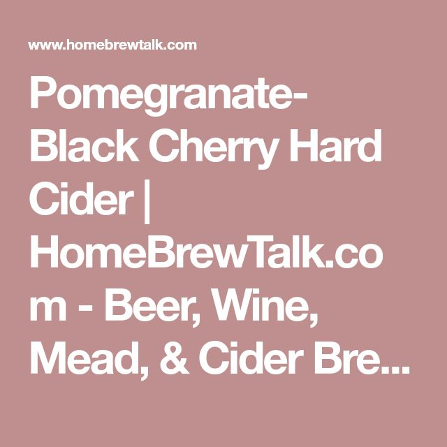 Pomegranate- Black Cherry Hard Cider | HomeBrewTalk.com - Beer, Wine, Mead, & Cider Brewing Discussion Community.