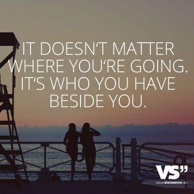 Es ist egal, wohin Sie gehen. Es ist, wer du neben dir hast.