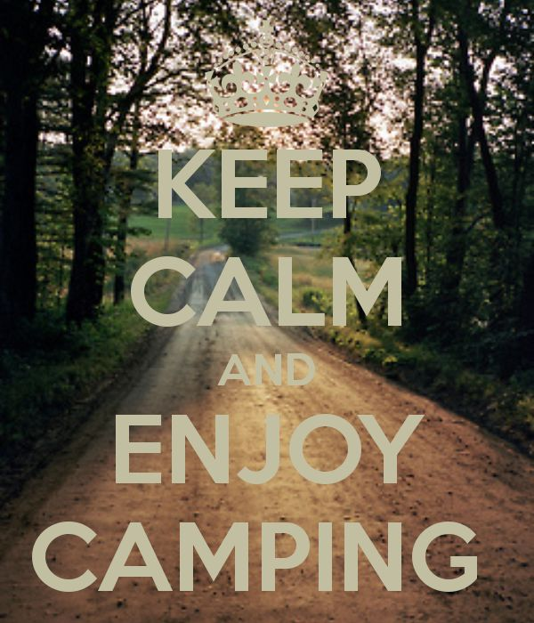 KEEP CALM AND ENJOY CAMPING. . . makes a big difference ( :