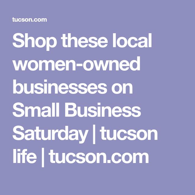 Shop these local women-owned businesses on Small Business Saturday | tucson life | tucson.com
