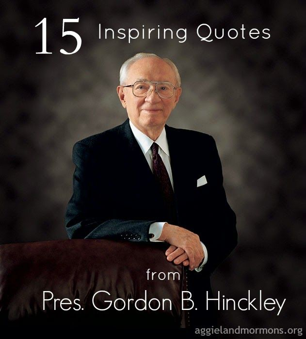15 inspiring quotes from President Gordon B. Hinckley | Aggieland Mormons