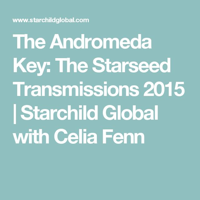 The Andromeda Key: The Starseed Transmissions 2015 | Starchild Global with Celia Fenn