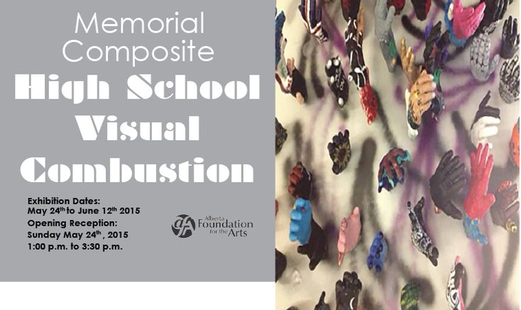 High School Visual Combustion Works by Students of Memorial Composite High School  May 24th to June 12th Opening Reception: May 24th 2015 1:00pm to 3:30pm