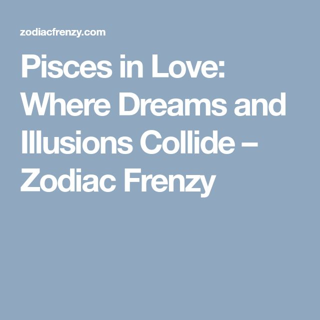 Pisces in Love: Where Dreams and Illusions Collide – Zodiac Frenzy