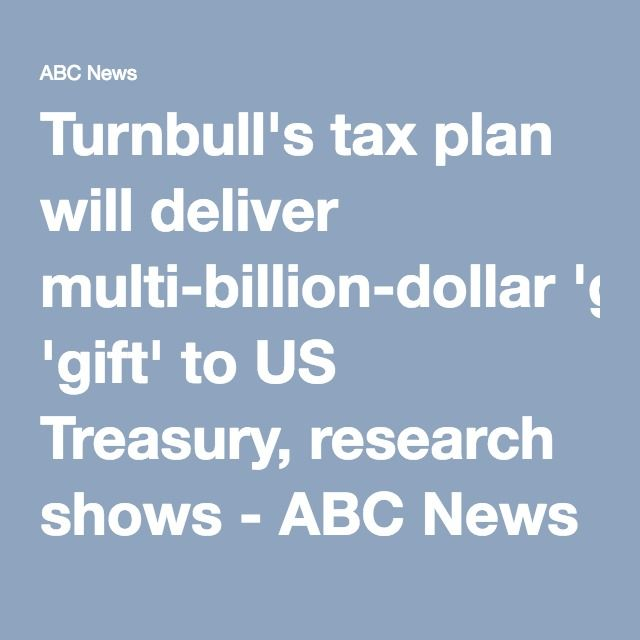 Turnbull's tax plan will deliver multi-billion-dollar 'gift' to US Treasury, research shows - ABC News (Australian Broadcasting Corporation)