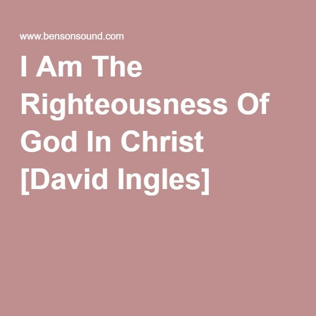 I am the righteousness of god in christ song