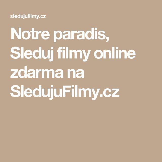 Notre paradis, Sleduj filmy online zdarma na SledujuFilmy.cz