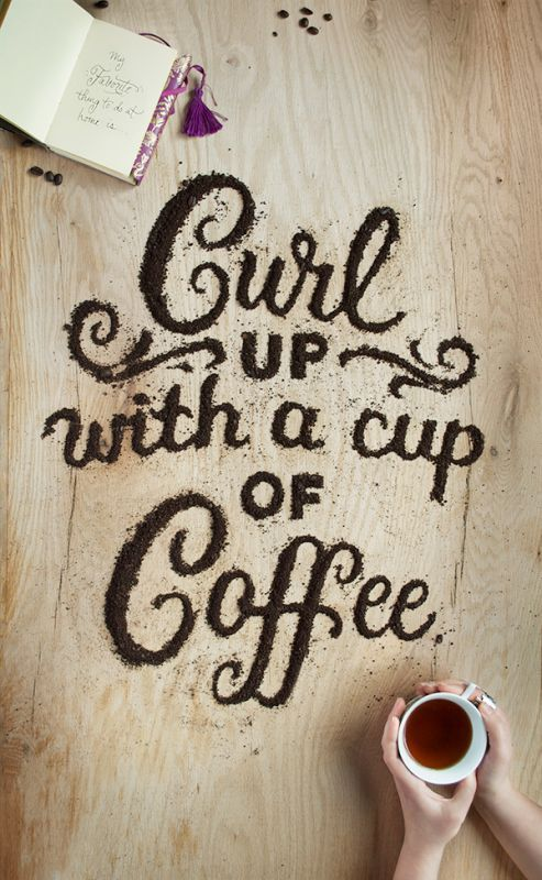 """""""Curl up with a cup of Coffee"""" Coffee #Typography 