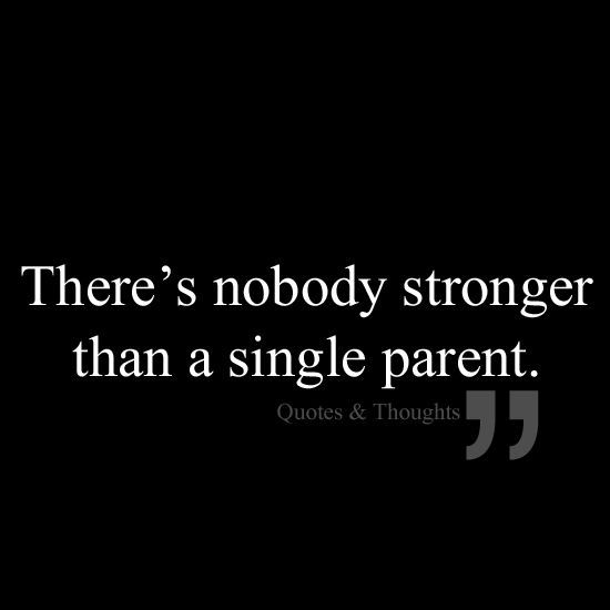 This is the truth, but only if that single parent is involved with the kids, and the kids are respectful, good little people, thats when you know you kicked ass in your life, you were given a test and passed it with flying colors, the kids were the test and if they are doing well and never not want to hug and kiss you goodnight or goodbye, you did AWESOME! Single Mom Quotes #mom #motherhood