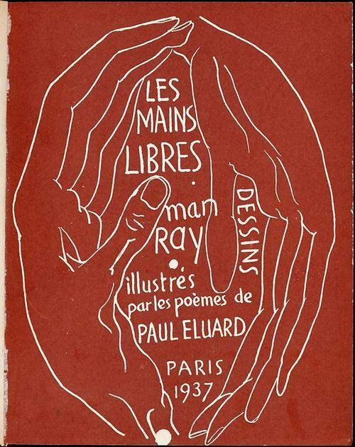 Les mains libres - Man Ray, illustrés par les poèmes de Paul Eluard