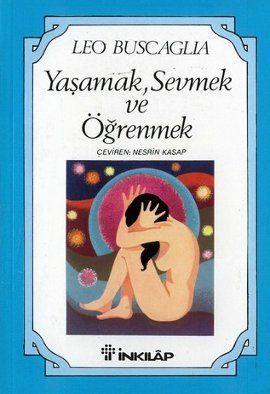 yasamak  sevmek ve ogrenmek - leo buscaglia - inkilap kitabevi  http://www.idefix.com/kitap/yasamak-sevmek-ve-ogrenmek-leo-buscaglia/tanim.asp