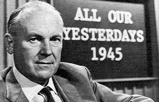 """All Our Yesterdays with Brian Ingliss.  """"I certainly remember watching this programme. Brian Inglis usually introduced it by saying, """"25 years ago today ....."""" It certainly put into perspective, just how close the War was to our childhood."""""""