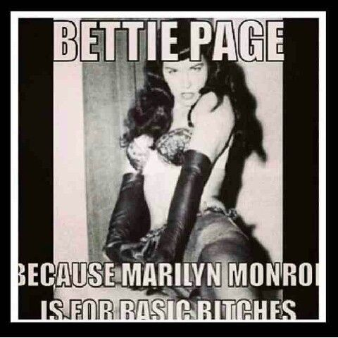 Betty Page. Because Marilyn Monroe is for basic bitches.