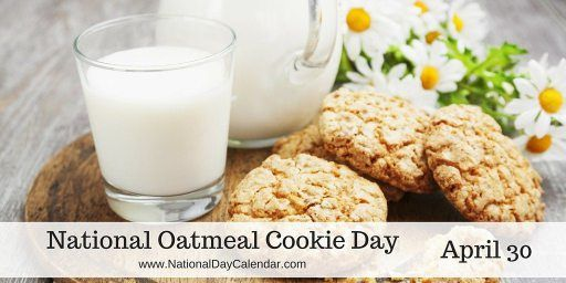 National Oatmeal Cookie Day April 30 National Day Calendar Oatmeal Cookies Oatmeal Recipe For I Don T Know