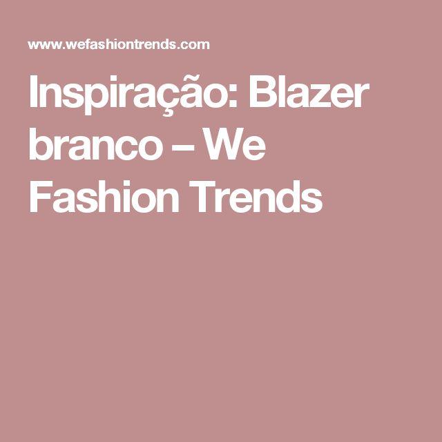 Inspiração: Blazer branco – We Fashion Trends