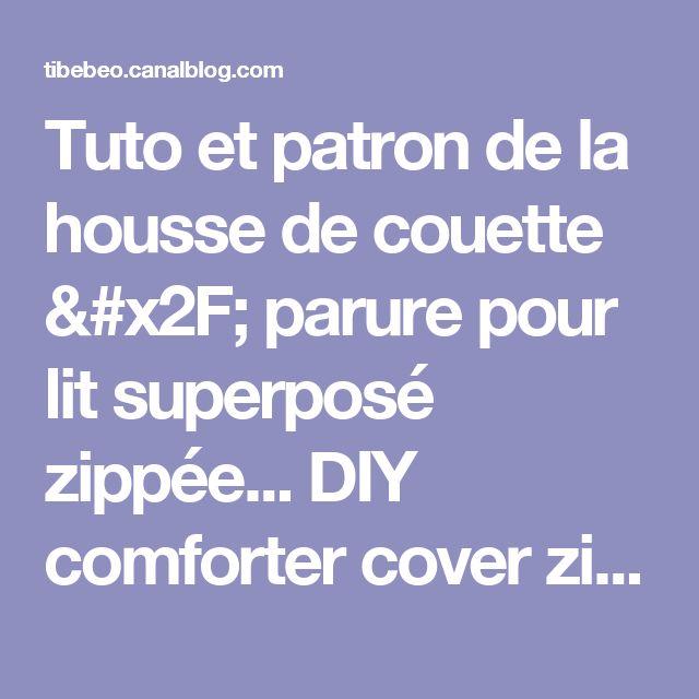 Tuto et patron de la housse de couette / parure pour lit superposé zippée... DIY comforter cover zipped for bunk beds /twin beds - Tibebeo, créations en tout genre.