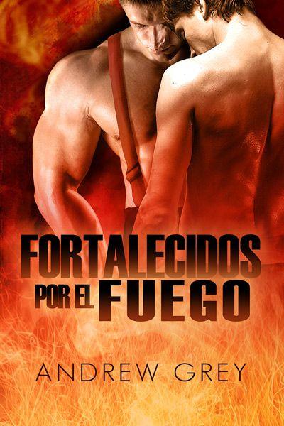 """""""Fortalecidos por fuego"""" de Andrew Grey. Ya a la venta en Dreamspinner Press en español: http://www.dreamspinnerpress.com/store/product_info.php?products_id=5468"""