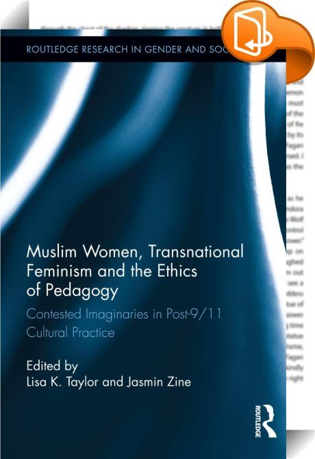 """Muslim Women, Transnational Feminism and the Ethics of Pedagogy    ::  <P>Following a long historical legacy, Muslim women's lives continue to be represented and circulate widely as a vehicle of intercultural understanding within a context of the """"war on terror."""" Following Edward Said's thesis that these cultural forms reflect and participate in the power plays of empire, this volume examines the popular and widespread production and reception of Muslim women's lives and narratives in ..."""