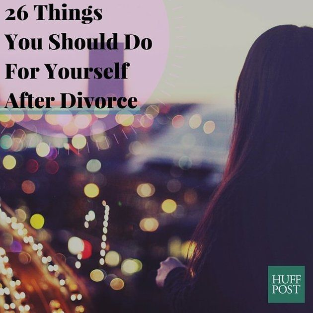 26 Small But Meaningful Things To Do For Yourself After Divorce