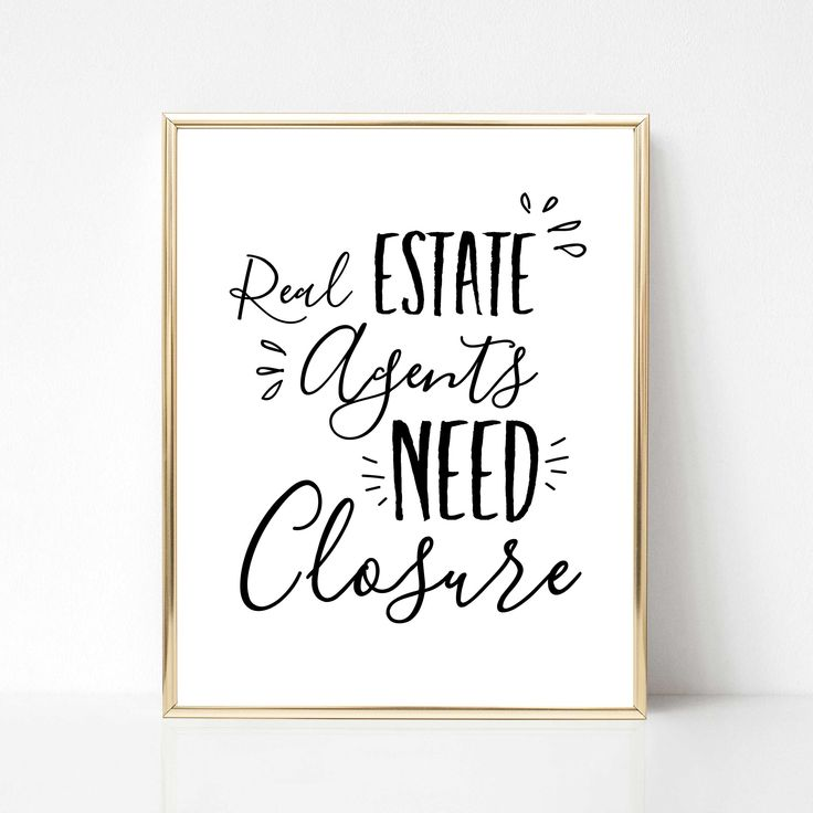 Real Estate Agents Need Closure Quote | Realtor Quote | Loan Officer Quote | Realtor Office Decor | Loan Officer Decor #howdoibecomearealestateagent