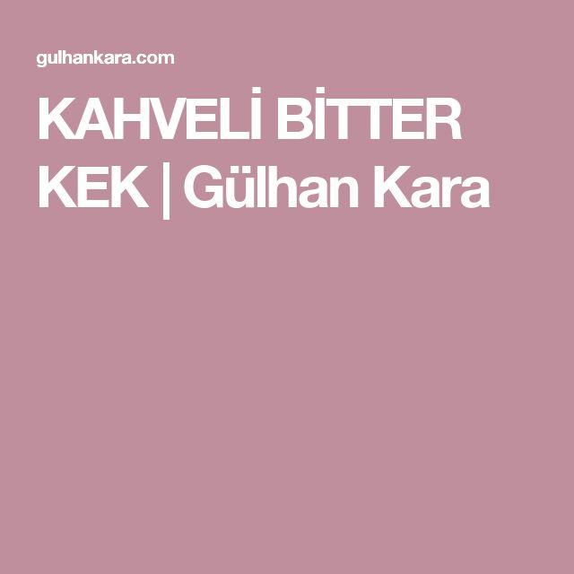 KAHVELİ BİTTER KEK   Gülhan Kara