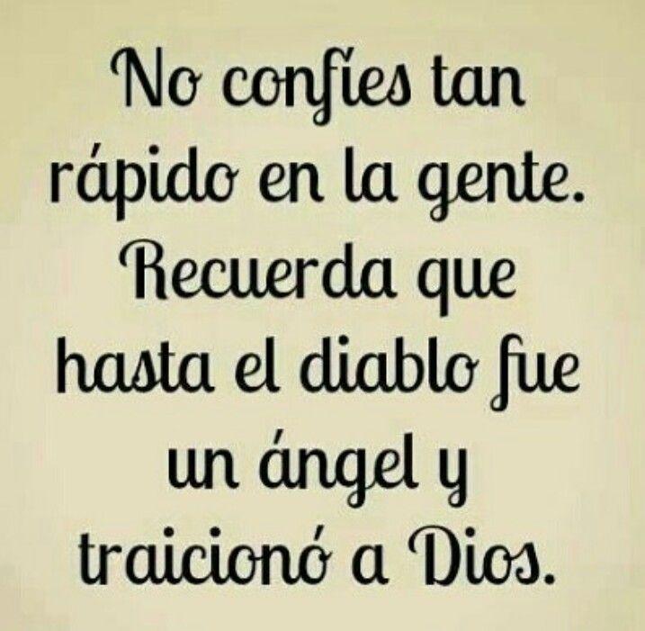 No confíes tan rápido en la gente. Recuerda que hasta el diablo fue un ángel y traicionó a Dios. #Frases #Reflexion #Vida #Dios